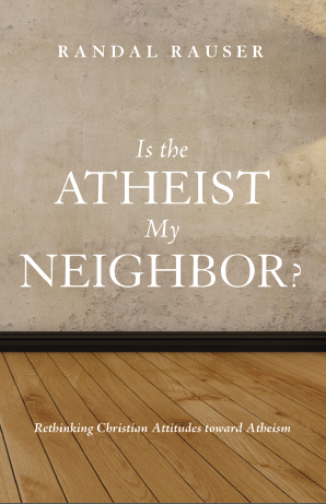 Rauser, Is the Atheist My Neighbor cover