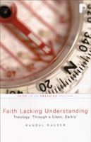 Randal-Rauser_Faith Lacking Understanding: Theology 'Through a Glass, Darkly'
