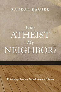 RandalRauser_Is-the-Atheist-my-Neighbor_200x300