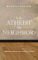 Randal-Rauser_Is-the-Atheist-my-Neighbor